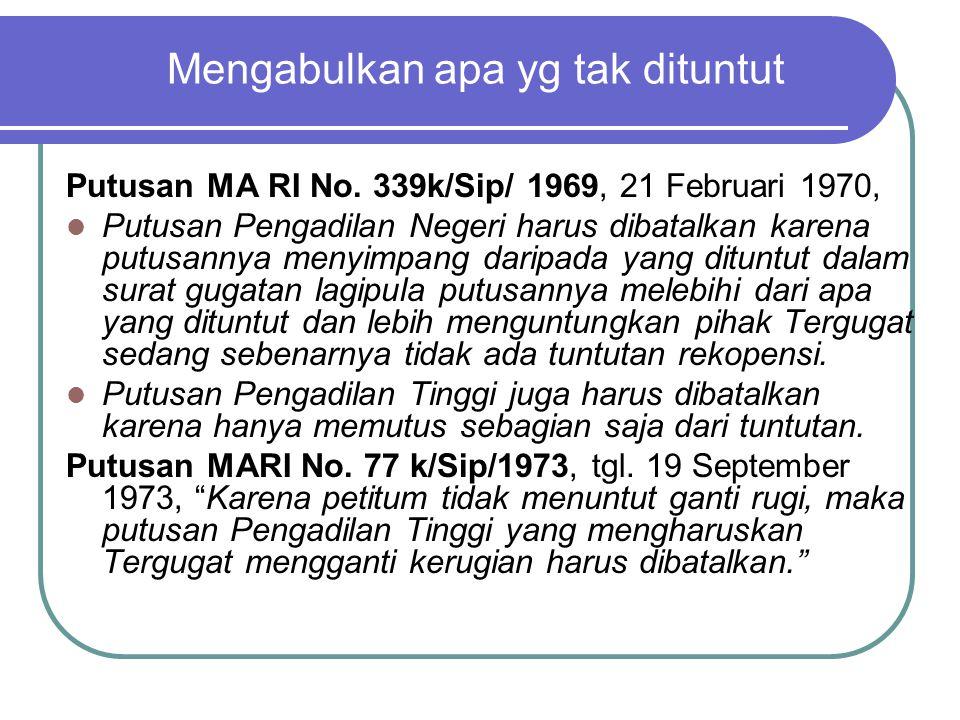 Mengabulkan apa yg tak dituntut Putusan MA RI No. 339k/Sip/ 1969, 21 Februari 1970, Putusan Pengadilan Negeri harus dibatalkan karena putusannya menyi