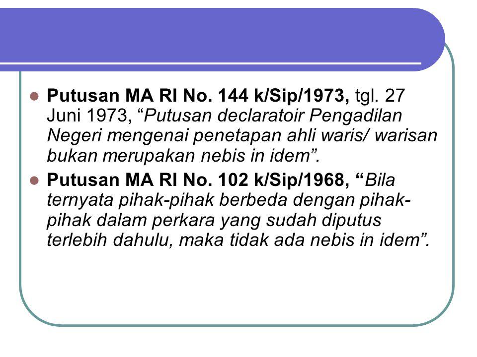"""Putusan MA RI No. 144 k/Sip/1973, tgl. 27 Juni 1973, """"Putusan declaratoir Pengadilan Negeri mengenai penetapan ahli waris/ warisan bukan merupakan neb"""