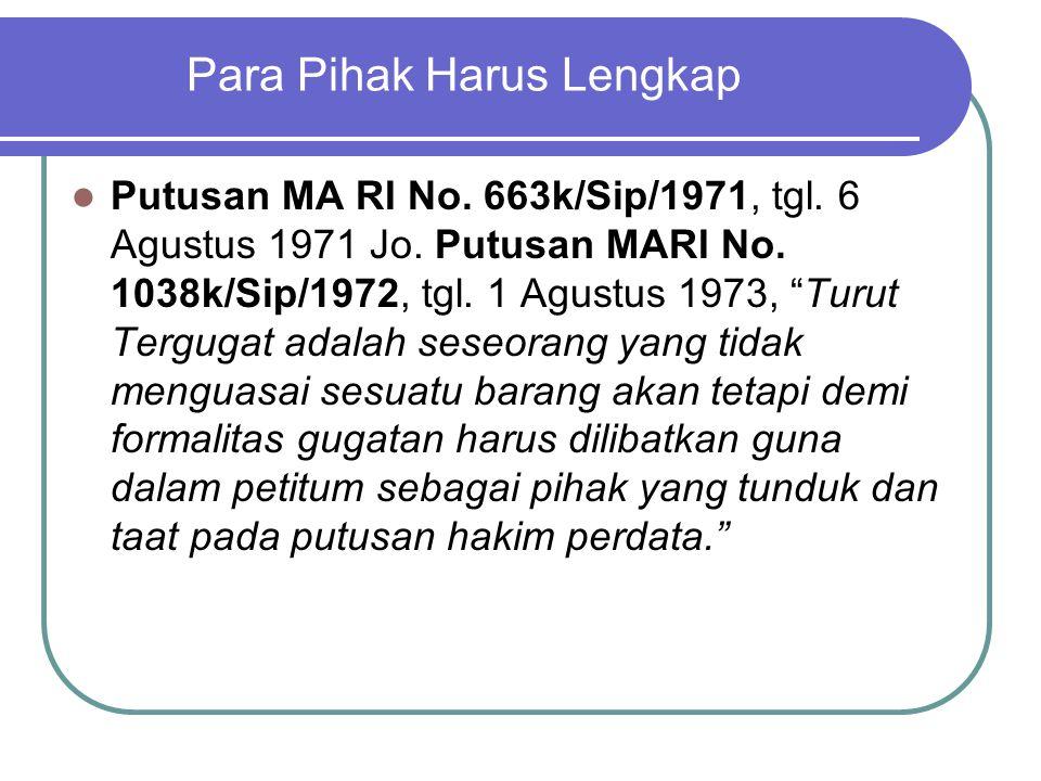 "Para Pihak Harus Lengkap Putusan MA RI No. 663k/Sip/1971, tgl. 6 Agustus 1971 Jo. Putusan MARI No. 1038k/Sip/1972, tgl. 1 Agustus 1973, ""Turut Terguga"
