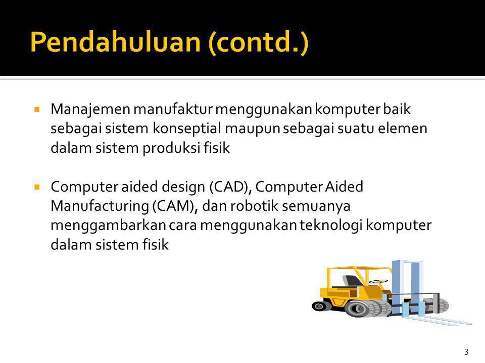  Manajemen manufaktur menggunakan komputer baik sebagai sistem konseptial maupun sebagai suatu elemen dalam sistem produksi fisik  Computer aided de