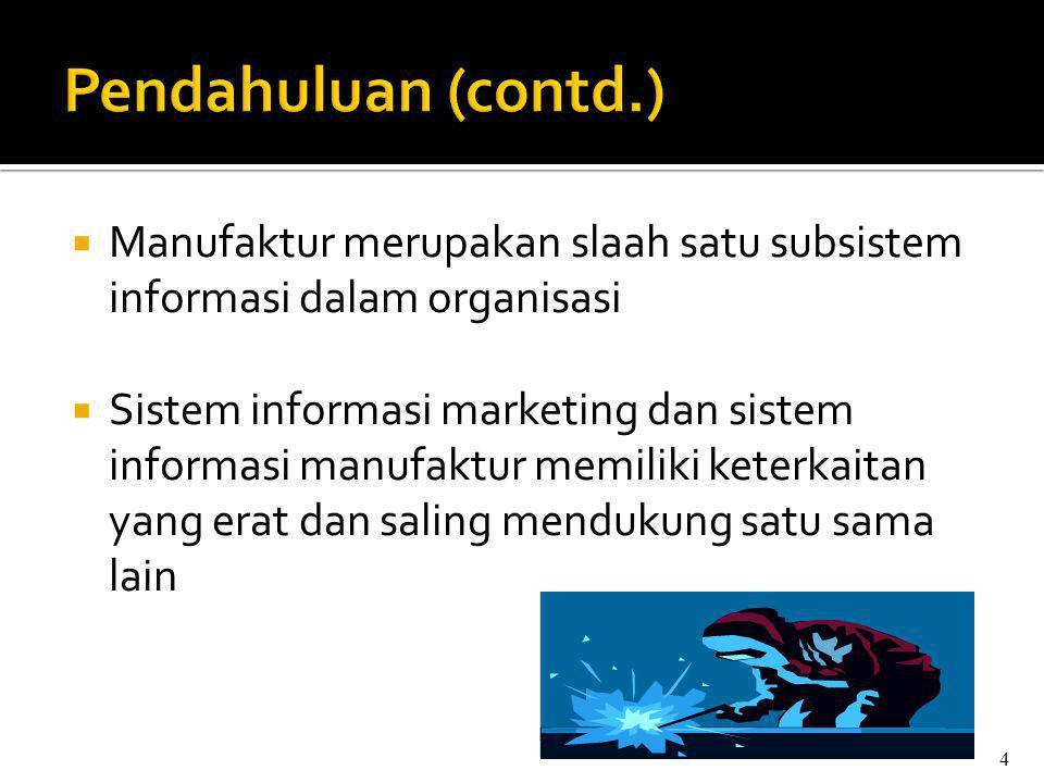  Manufaktur merupakan slaah satu subsistem informasi dalam organisasi  Sistem informasi marketing dan sistem informasi manufaktur memiliki keterkaitan yang erat dan saling mendukung satu sama lain 4
