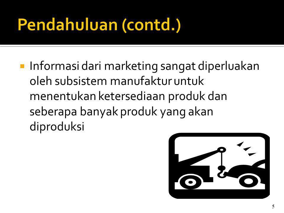  Informasi dari marketing sangat diperluakan oleh subsistem manufaktur untuk menentukan ketersediaan produk dan seberapa banyak produk yang akan diproduksi 5