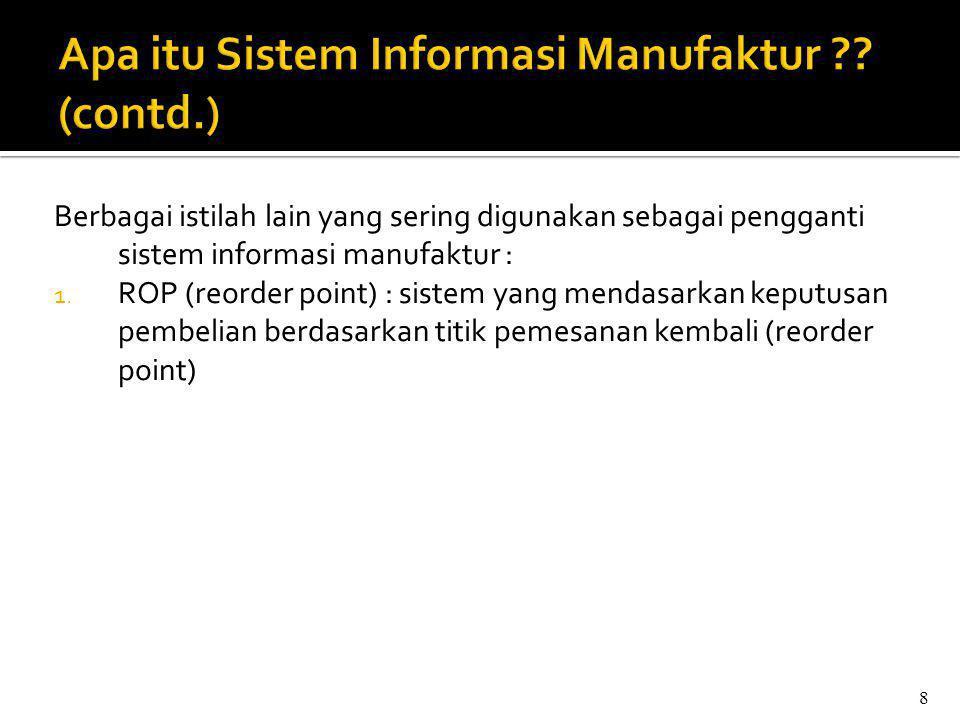 Berbagai istilah lain yang sering digunakan sebagai pengganti sistem informasi manufaktur : 1.