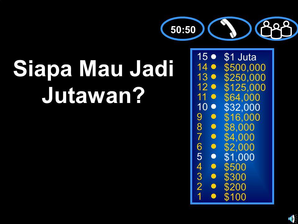 15 14 13 12 11 10 9 8 7 6 5 4 3 2 1 $1 Juta $500,000 $250,000 $125,000 $64,000 $32,000 $16,000 $8,000 $4,000 $2,000 $1,000 $500 $300 $200 $100 Siapa Mau Jadi Jutawan.