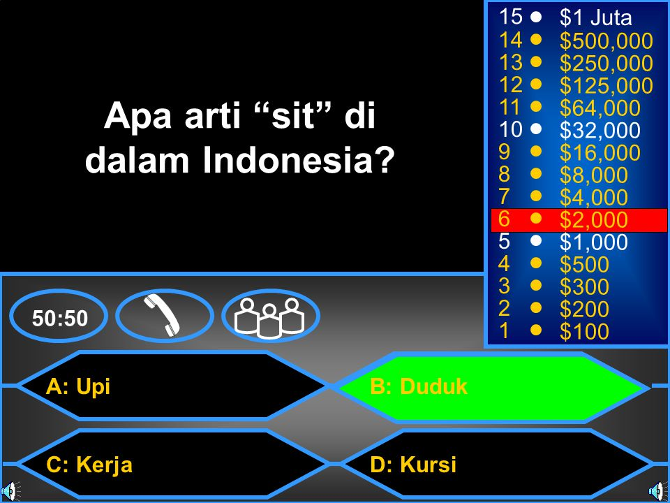 A: Upi C: Kerja B: Duduk D: Kursi 50:50 15 14 13 12 11 10 9 8 7 6 5 4 3 2 1 $1 Juta $500,000 $250,000 $125,000 $64,000 $32,000 $16,000 $8,000 $4,000 $2,000 $1,000 $500 $300 $200 $100 Apa arti sit di dalam Indonesia?