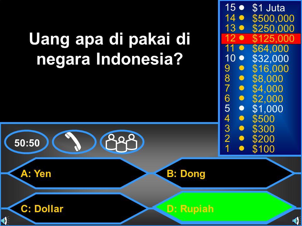 A: Yen C: Dollar B: Dong D: Rupiah 50:50 15 14 13 12 11 10 9 8 7 6 5 4 3 2 1 $1 Juta $500,000 $250,000 $125,000 $64,000 $32,000 $16,000 $8,000 $4,000 $2,000 $1,000 $500 $300 $200 $100 Uang apa di pakai di negara Indonesia?