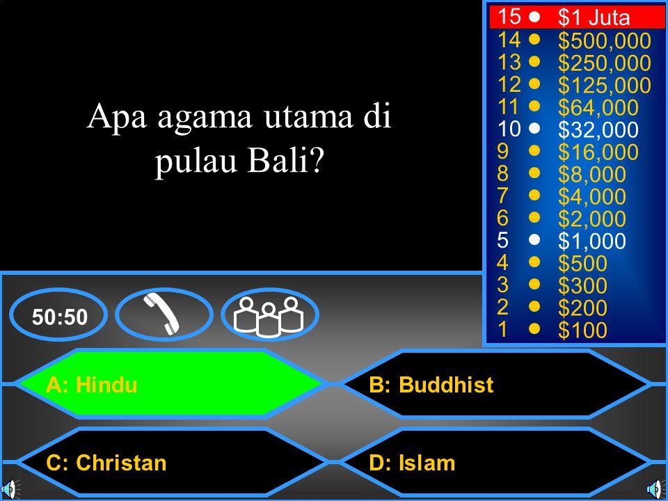 A: Hindu C: Christan B: Buddhist D: Islam 50:50 15 14 13 12 11 10 9 8 7 6 5 4 3 2 1 $1 Juta $500,000 $250,000 $125,000 $64,000 $32,000 $16,000 $8,000 $4,000 $2,000 $1,000 $500 $300 $200 $100 Apa agama utama di pulau Bali