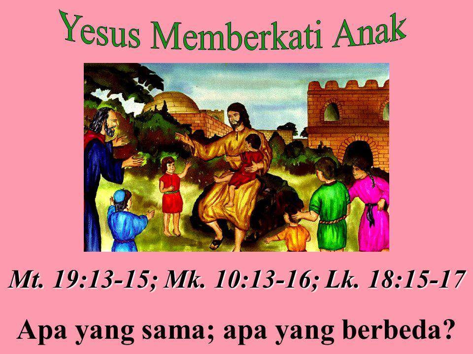 Mt. 19:13-15; Mk. 10:13-16; Lk. 18:15-17 Apa yang sama; apa yang berbeda