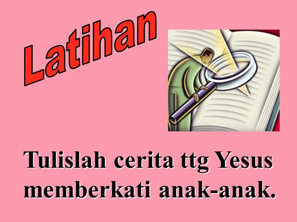 Tulislah cerita ttg Yesus memberkati anak-anak.