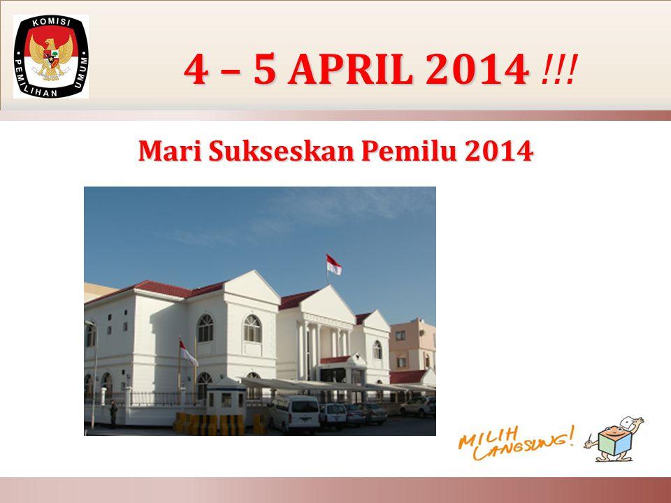 4 – 5 APRIL 2014 4 – 5 APRIL 2014 !!! Mari Sukseskan Pemilu 2014