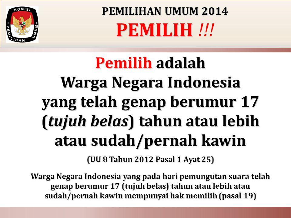 PEMILIHAN UMUM 2014 PEMILIH PEMILIH !!! Pemilih adalah Warga Negara Indonesia yang telah genap berumur 17 (tujuh belas) tahun atau lebih atau sudah/pe