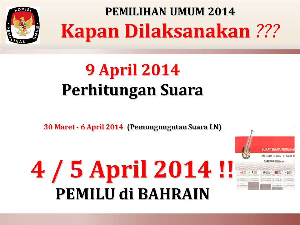 PEMILIHAN UMUM 2014 Kapan Dilaksanakan Kapan Dilaksanakan ??? 9 April 2014 Perhitungan Suara 30 Maret - 6 April 2014 (Pemungungutan Suara LN) 4 / 5 Ap