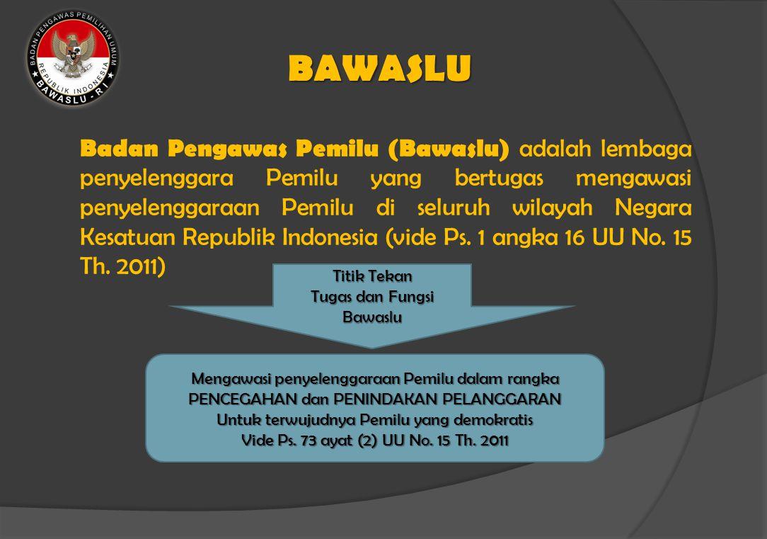 BAWASLU Badan Pengawas Pemilu (Bawaslu) adalah lembaga penyelenggara Pemilu yang bertugas mengawasi penyelenggaraan Pemilu di seluruh wilayah Negara Kesatuan Republik Indonesia (vide Ps.