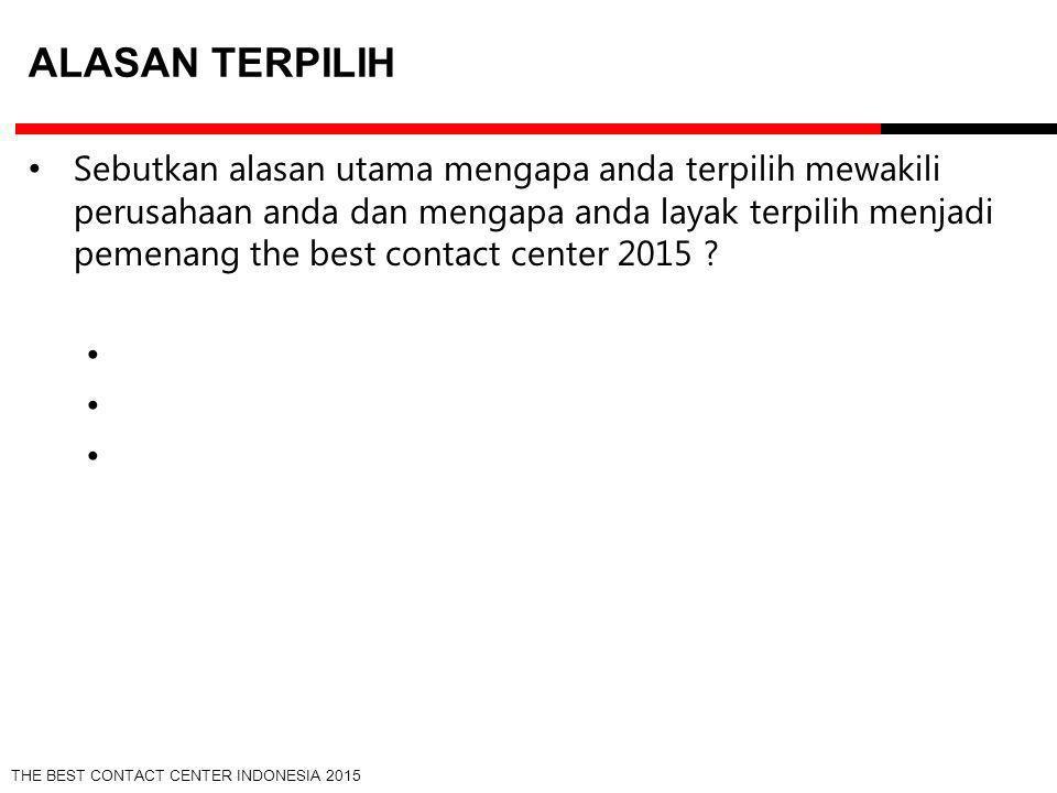 THE BEST CONTACT CENTER INDONESIA 2015 ALASAN TERPILIH Sebutkan alasan utama mengapa anda terpilih mewakili perusahaan anda dan mengapa anda layak ter