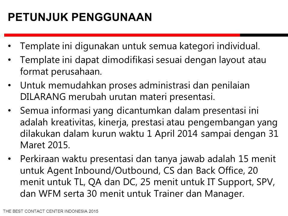 THE BEST CONTACT CENTER INDONESIA 2015 PROFIL PESERTA Tempat & Tanggal Lahir Latar Belakang Pendidikan Alasan memilih karir di bidang Contact Center Foto Anda (dilarang keras menggunakan foto orang lain)