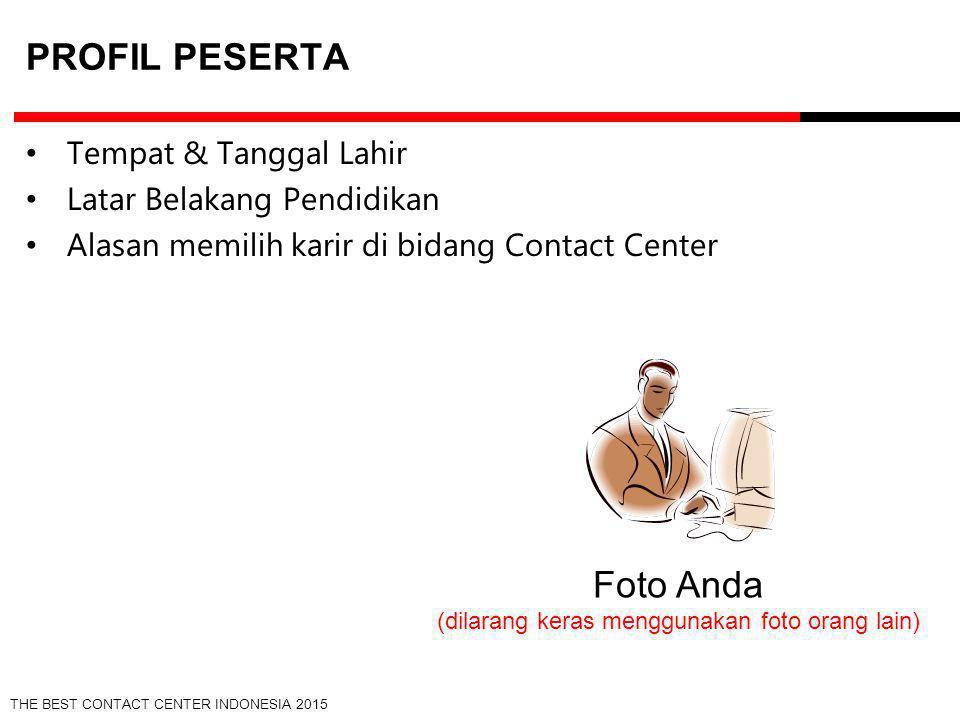 THE BEST CONTACT CENTER INDONESIA 2015 FOTO PESERTA Foto di Lokasi Kerja Anda (dilarang keras menggunakan foto orang lain)