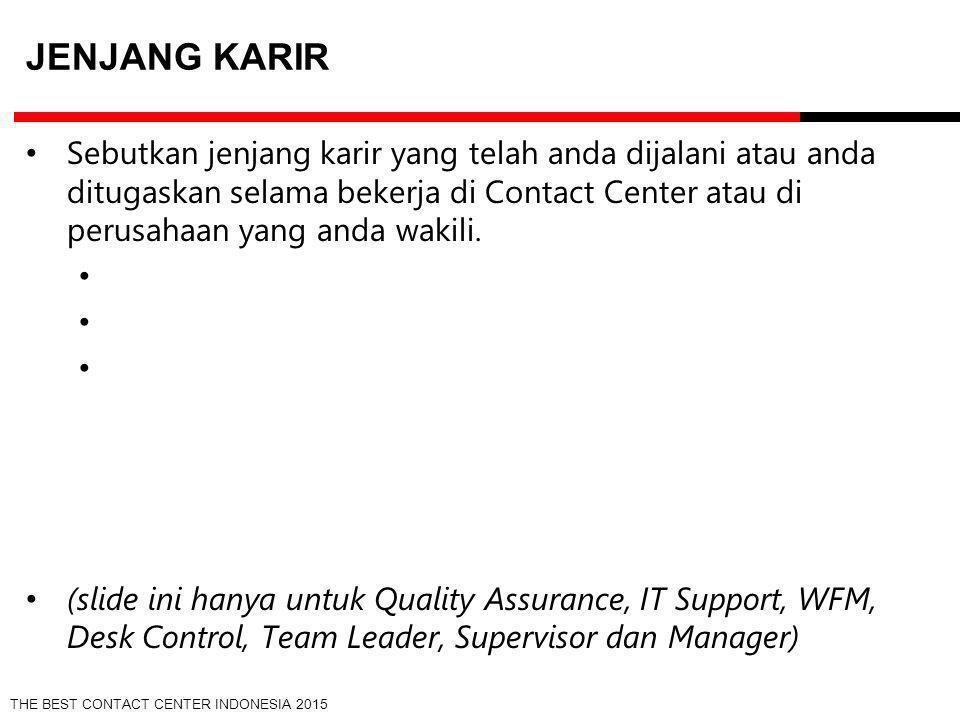 THE BEST CONTACT CENTER INDONESIA 2015 JENJANG KARIR Sebutkan jenjang karir yang telah anda dijalani atau anda ditugaskan selama bekerja di Contact Ce