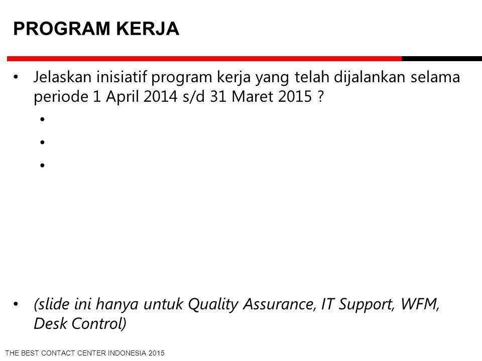THE BEST CONTACT CENTER INDONESIA 2015 MANAJEMEN BAWAHAN Jelaskan prinsip dasar yang anda gunakan dalam mengelola dan mengembangkan tim untuk mencapai target contact center, selama periode 1 April 2014 sampai dengan 31 Maret 2015 .