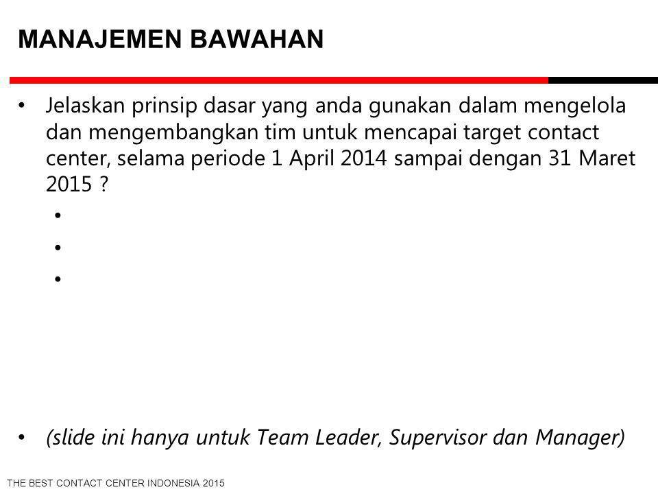 THE BEST CONTACT CENTER INDONESIA 2015 MANAJEMEN BAWAHAN Jelaskan prinsip dasar yang anda gunakan dalam mengelola dan mengembangkan tim untuk mencapai