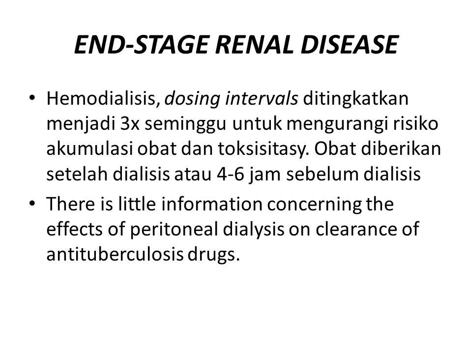 END-STAGE RENAL DISEASE Hemodialisis, dosing intervals ditingkatkan menjadi 3x seminggu untuk mengurangi risiko akumulasi obat dan toksisitasy. Obat d