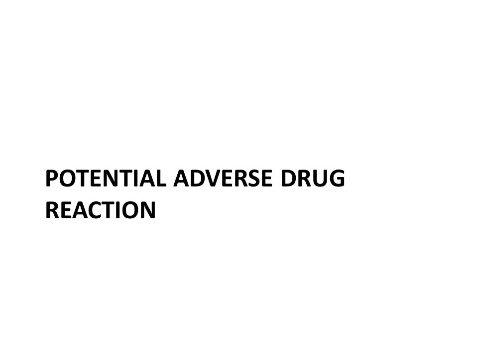 POTENTIAL ADVERSE DRUG REACTION