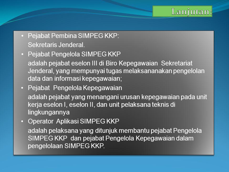 Pejabat Pembina SIMPEG KKP: Sekretaris Jenderal.