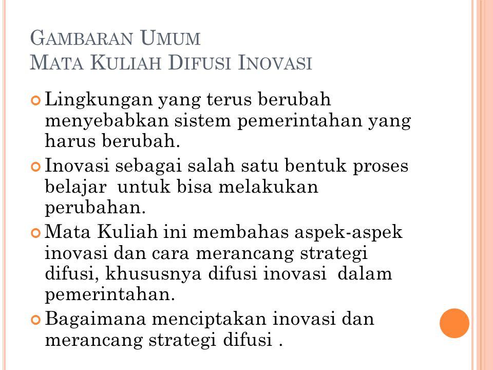 G AMBARAN U MUM M ATA K ULIAH D IFUSI I NOVASI Lingkungan yang terus berubah menyebabkan sistem pemerintahan yang harus berubah.