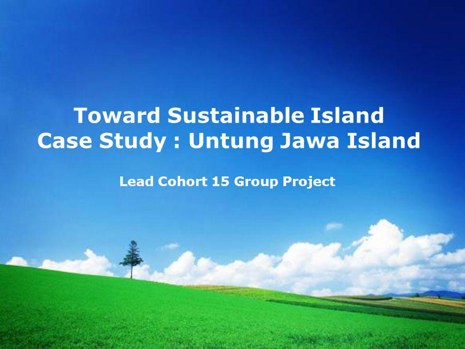Toward Sustainable Island Case Study : Untung Jawa Island Lead Cohort 15 Group Project