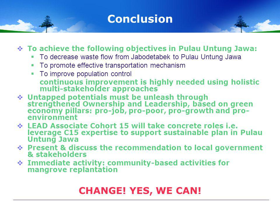 Conclusion  To achieve the following objectives in Pulau Untung Jawa:  To decrease waste flow from Jabodetabek to Pulau Untung Jawa  To promote eff