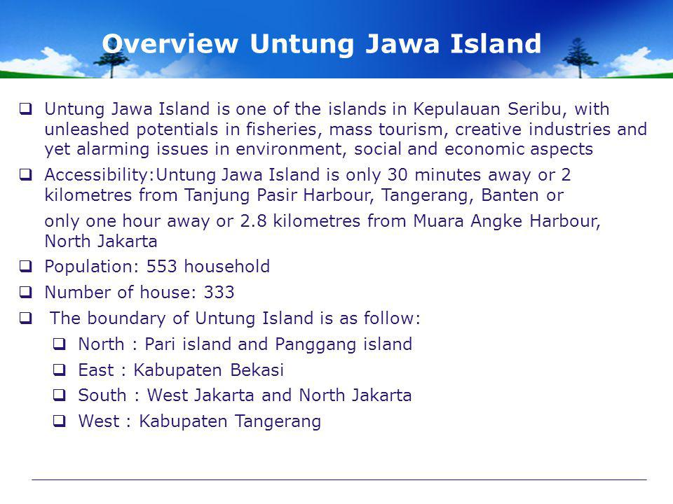 Overview Untung Jawa Island  Untung Jawa Island is one of the islands in Kepulauan Seribu, with unleashed potentials in fisheries, mass tourism, crea