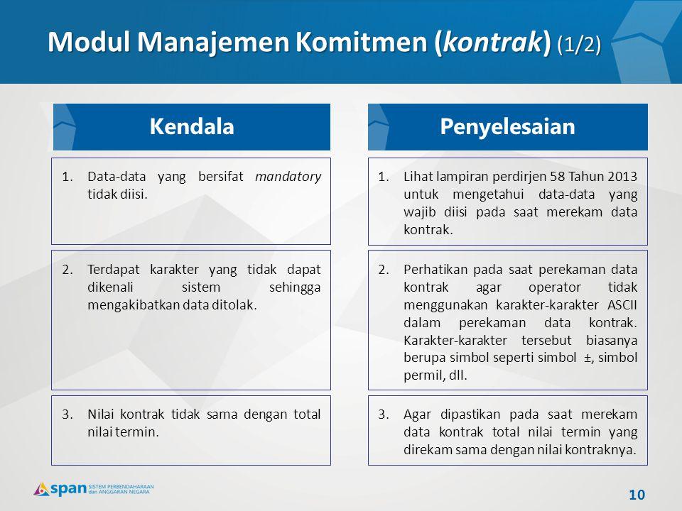 Modul Manajemen Komitmen (kontrak) (1/2) 1.Data-data yang bersifat mandatory tidak diisi. 2.Terdapat karakter yang tidak dapat dikenali sistem sehingg