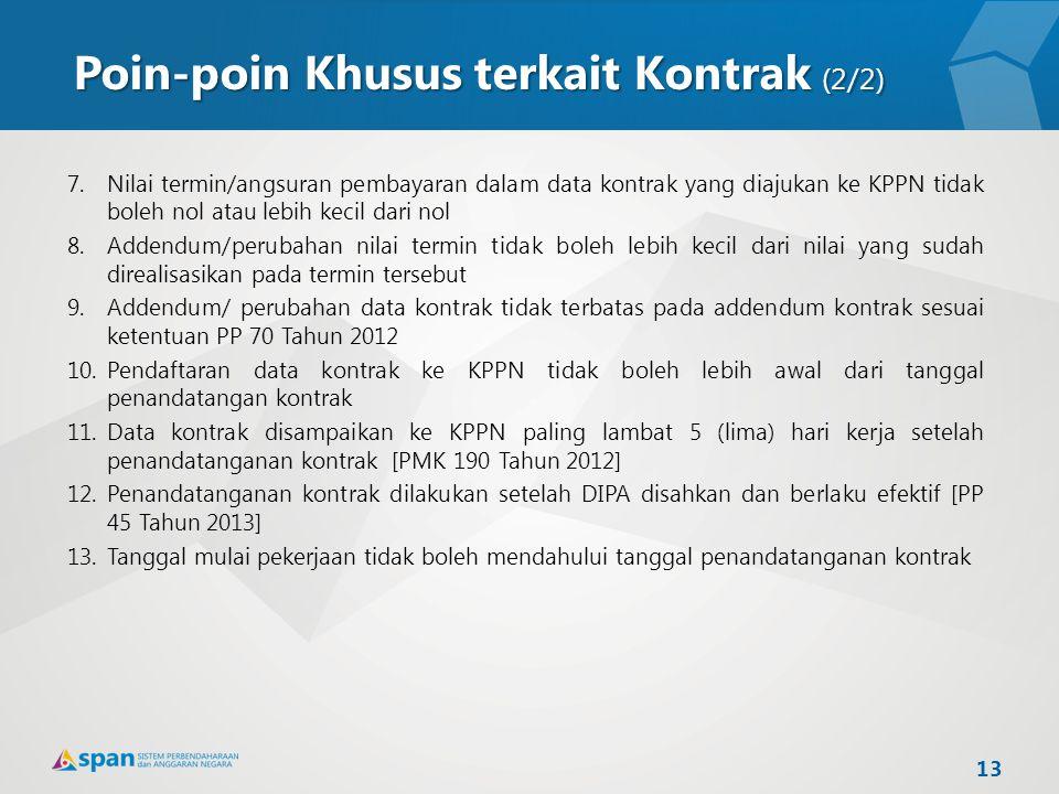 Poin-poin Khusus terkait Kontrak (2/2) 7.Nilai termin/angsuran pembayaran dalam data kontrak yang diajukan ke KPPN tidak boleh nol atau lebih kecil da
