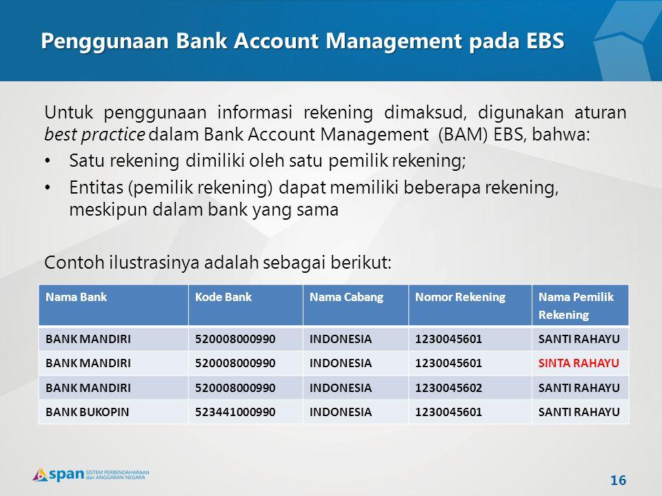 Penggunaan Bank Account Management pada EBS Untuk penggunaan informasi rekening dimaksud, digunakan aturan best practice dalam Bank Account Management