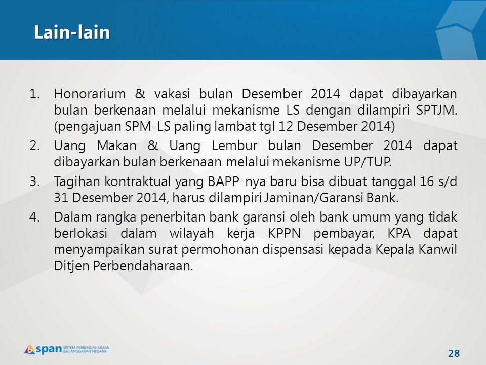 Lain-lain 1.Honorarium & vakasi bulan Desember 2014 dapat dibayarkan bulan berkenaan melalui mekanisme LS dengan dilampiri SPTJM. (pengajuan SPM-LS pa