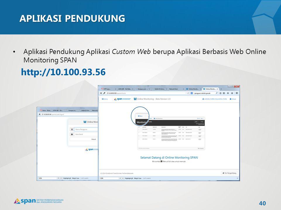 APLIKASI PENDUKUNG Aplikasi Pendukung Aplikasi Custom Web berupa Aplikasi Berbasis Web Online Monitoring SPAN http://10.100.93.56 40
