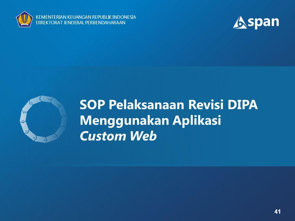 41 KEMENTERIAN KEUANGAN REPUBLIK INDONESIA DIREKTORAT JENDERAL PERBENDAHARAAN SOP Pelaksanaan Revisi DIPA Menggunakan Aplikasi Custom Web KEMENTERIAN