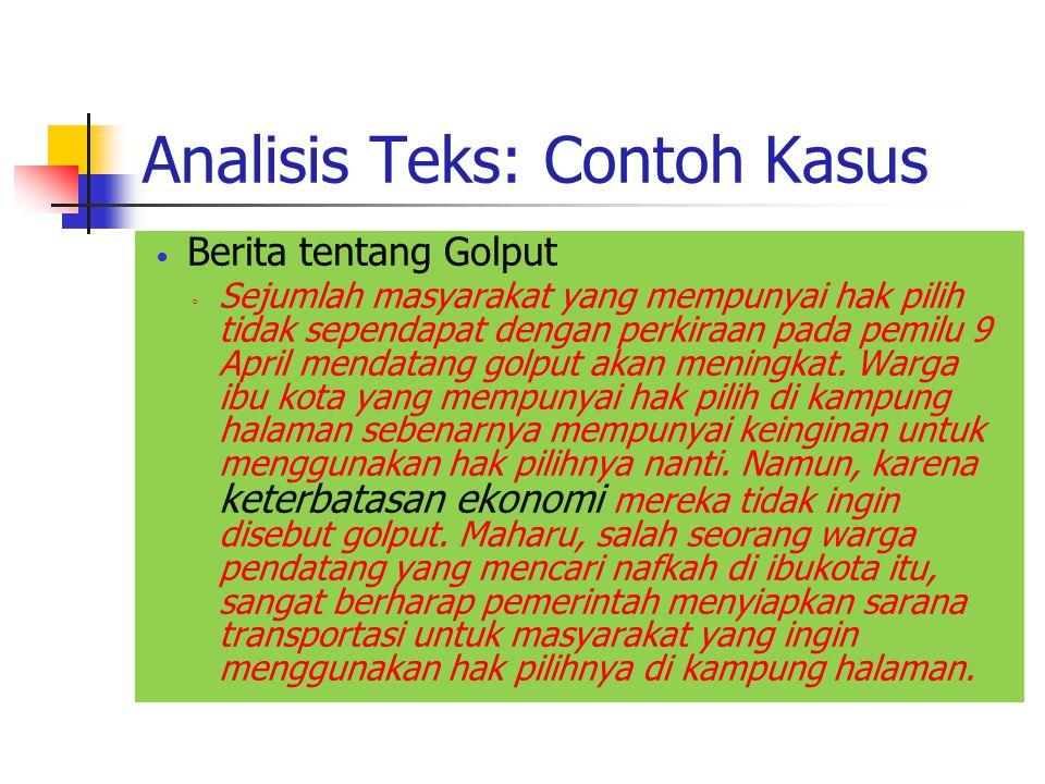 Analisis Teks: Contoh Kasus Berita tentang Golput ◦ Sejumlah masyarakat yang mempunyai hak pilih tidak sependapat dengan perkiraan pada pemilu 9 April mendatang golput akan meningkat.