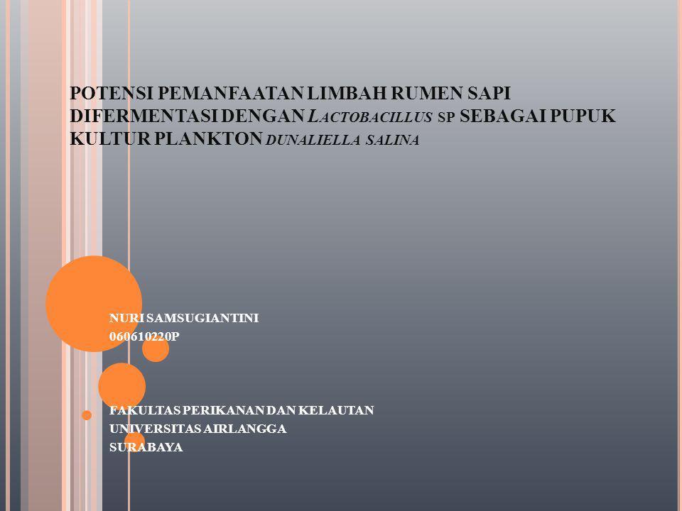 POTENSI PEMANFAATAN LIMBAH RUMEN SAPI DIFERMENTASI DENGAN L ACTOBACILLUS SP SEBAGAI PUPUK KULTUR PLANKTON DUNALIELLA SALINA NURI SAMSUGIANTINI 0606102