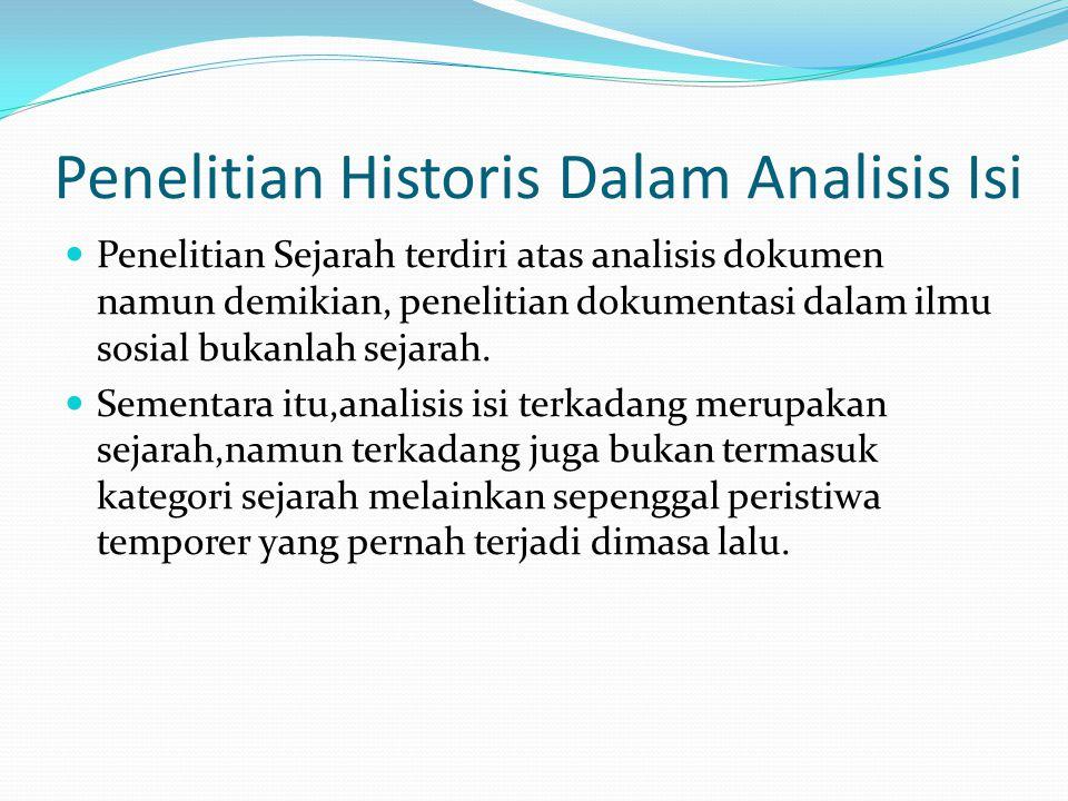 Penelitian Historis Dalam Analisis Isi Penelitian Sejarah terdiri atas analisis dokumen namun demikian, penelitian dokumentasi dalam ilmu sosial bukan