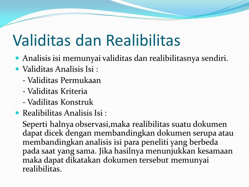 Validitas dan Realibilitas Analisis isi memunyai validitas dan realibilitasnya sendiri. Validitas Analisis Isi : - Validitas Permukaan - Validitas Kri
