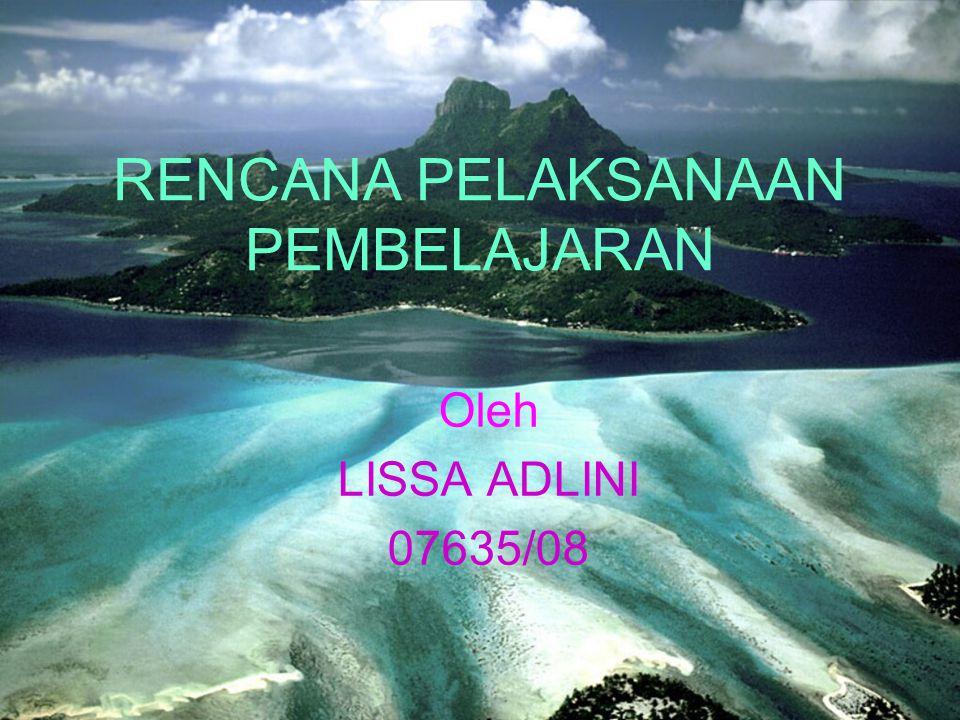 RENCANA PELAKSANAAN PEMBELAJARAN Oleh LISSA ADLINI 07635/08