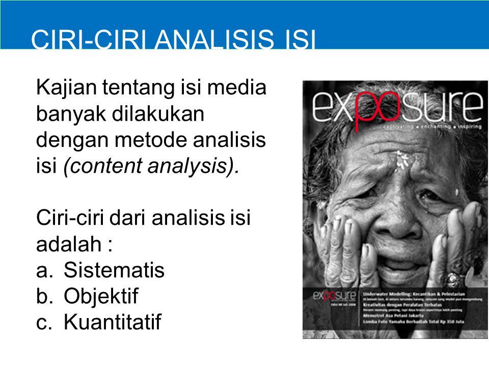 CIRI-CIRI ANALISIS ISI Kajian tentang isi media banyak dilakukan dengan metode analisis isi (content analysis). Ciri-ciri dari analisis isi adalah : a