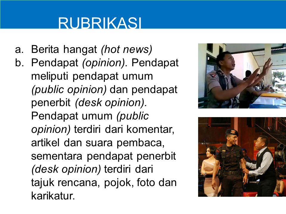 RUBRIKASI a. a.Berita hangat (hot news) b. b.Pendapat (opinion). Pendapat meliputi pendapat umum (public opinion) dan pendapat penerbit (desk opinion)