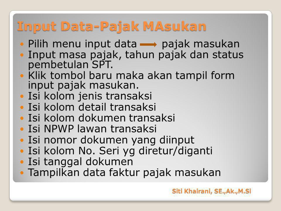 Input Data-Pajak MAsukan Pilih menu input data pajak masukan Input masa pajak, tahun pajak dan status pembetulan SPT. Klik tombol baru maka akan tampi