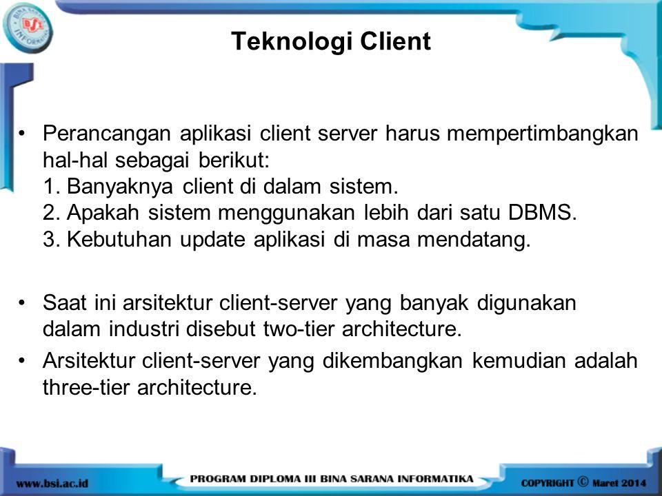 Teknologi Client Perancangan aplikasi client server harus mempertimbangkan hal-hal sebagai berikut: 1.