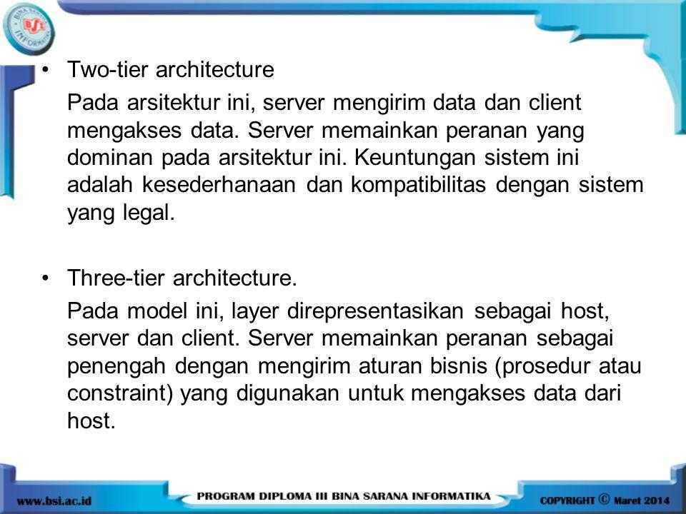 Two-tier architecture Pada arsitektur ini, server mengirim data dan client mengakses data.