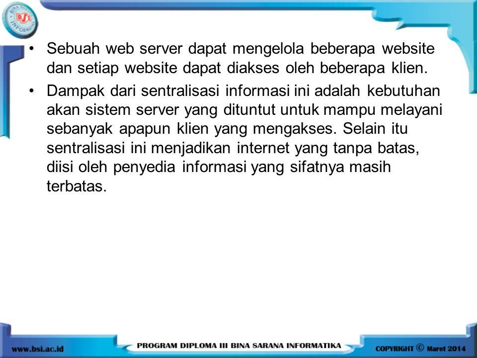 Sebuah web server dapat mengelola beberapa website dan setiap website dapat diakses oleh beberapa klien.