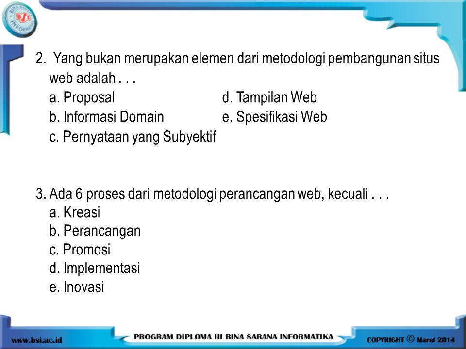 2.Yang bukan merupakan elemen dari metodologi pembangunan situs web adalah...