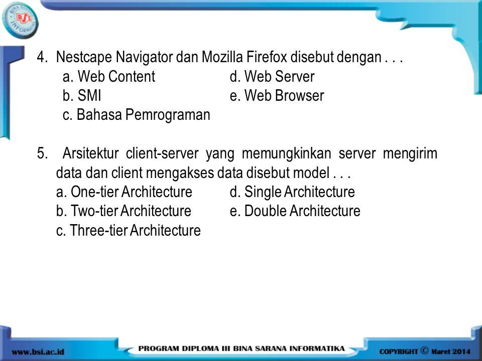 4.Nestcape Navigator dan Mozilla Firefox disebut dengan...