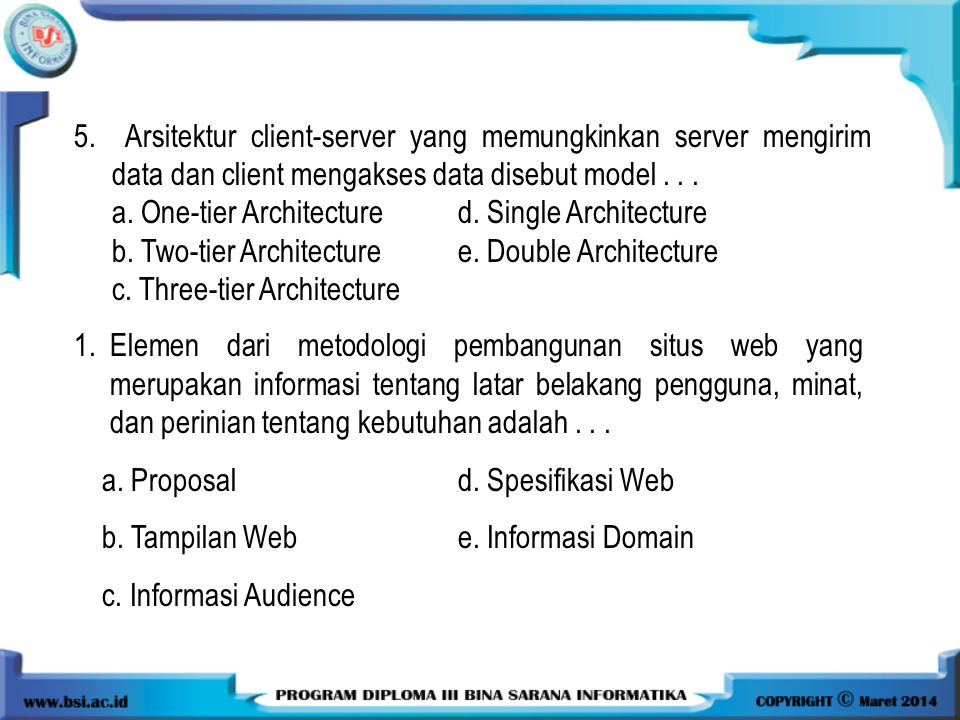 5. Arsitektur client-server yang memungkinkan server mengirim data dan client mengakses data disebut model... a. One-tier Architectured. Single Archit